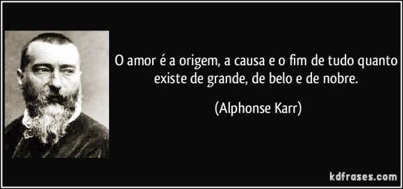 frase-o-amor-e-a-origem-a-causa-e-o-fim-de-tudo-quanto-existe-de-grande-de-belo-e-de-nobre-alphonse-karr-158089