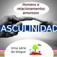 #Masculinidade: homens e relacionamentos amorosos